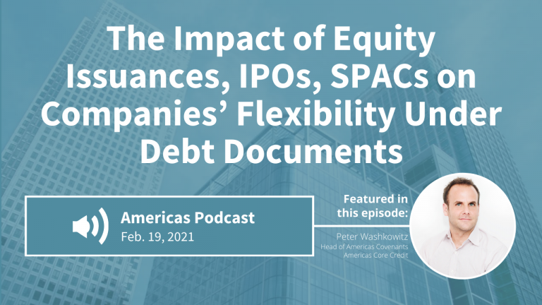 Podcast: The Impact of Equity Issuances, IPOs and SPACs on Companies' Flexibility Under Debt Documents