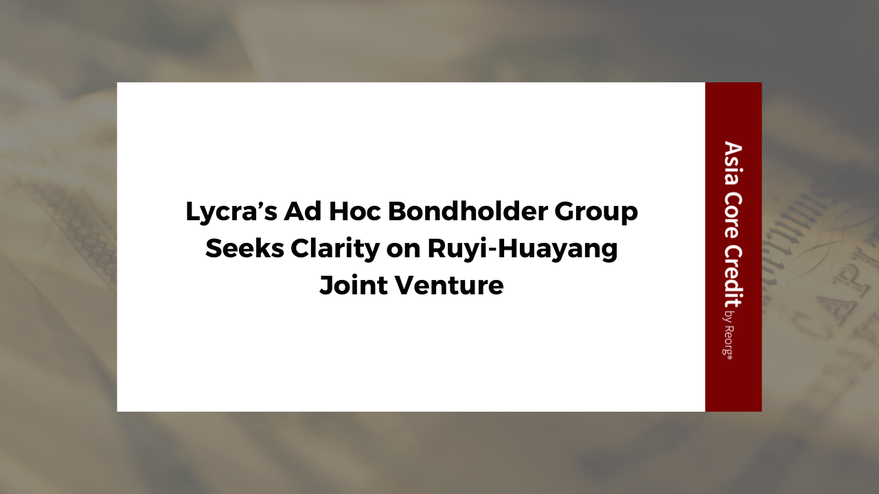 Lycra's Bondholder Group Looking for More Transparency in Ruyi-Huayang Joint Venture