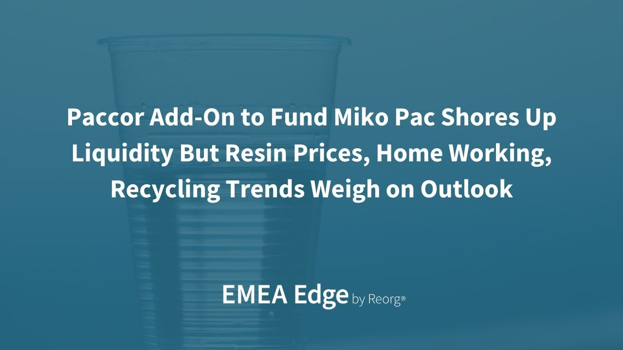 Paccor Add-On to Fund Miko Pac Shores Up Liquidity But Resin Prices, Home Working, Recycling Trends Weigh on Outlook