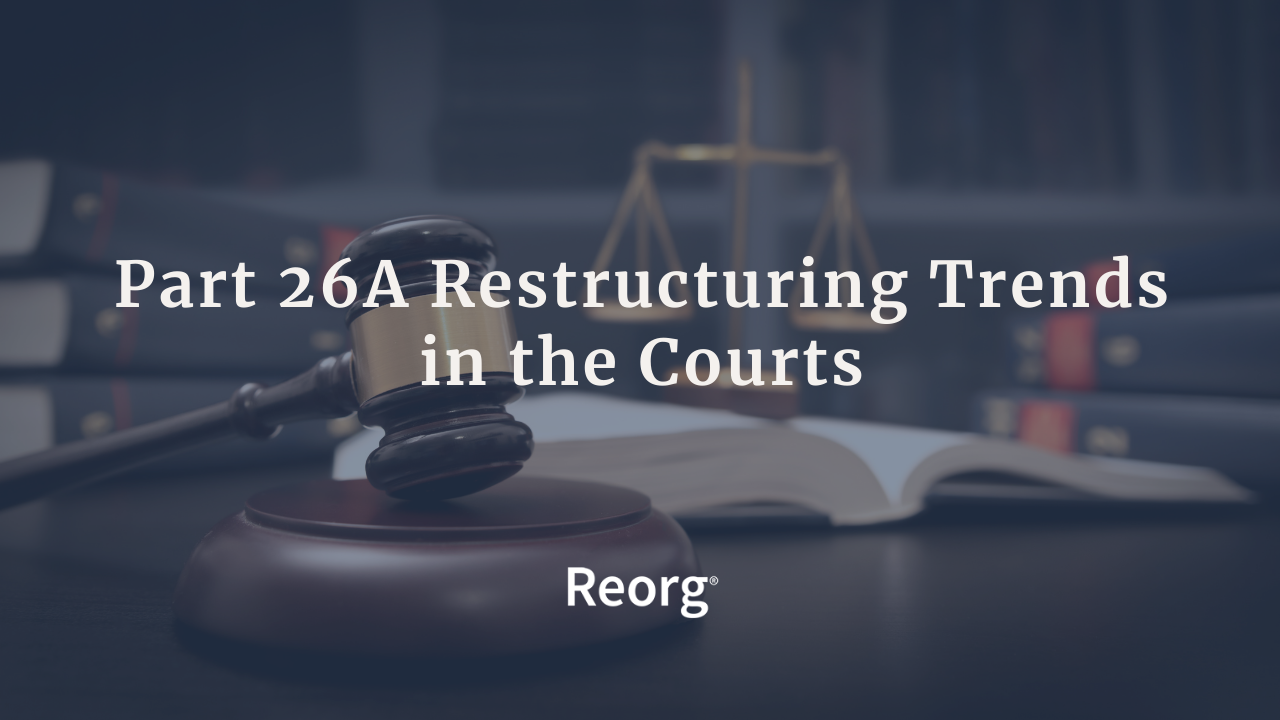 Part 26A Restructuring Trends in the Courts