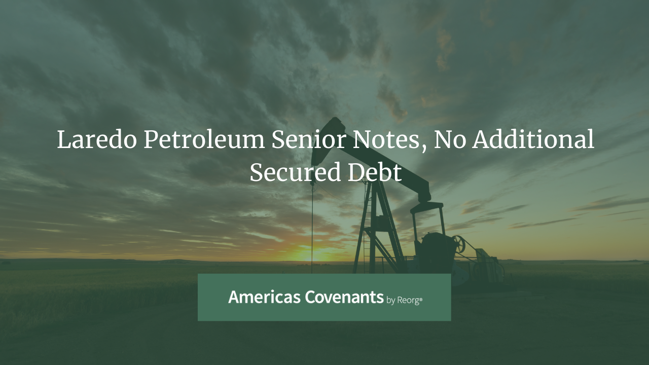 Laredo Petroleum Senior Notes, No Additional Secured Debt