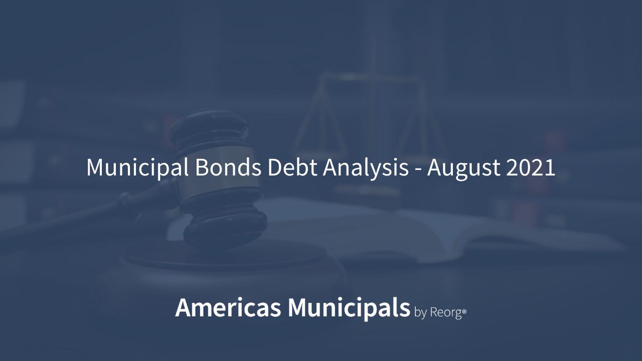 Municipal Bonds Debt Analysis – August 2021