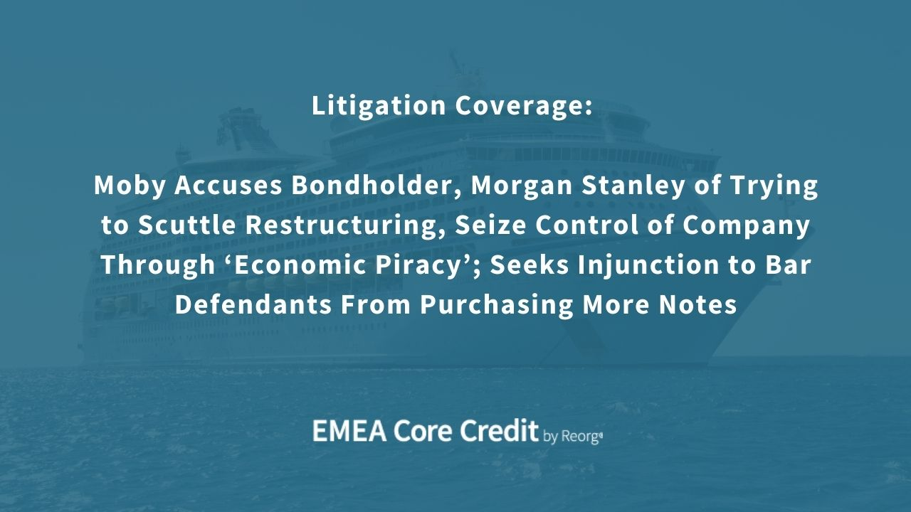 Litigation Coverage: Moby Accuses Bondholder, Morgan Stanley of Trying to Scuttle Restructuring